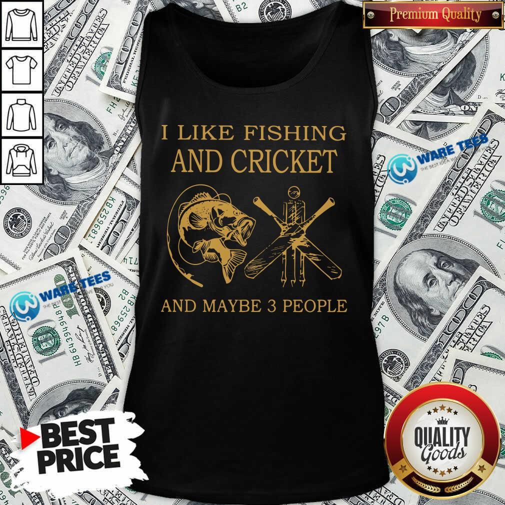 I Like Fishing And Cricket Maybe 3 People Tank Top