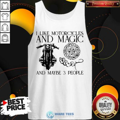 I Like Motorcycles And Magic And Maybe 3 People Tank Top