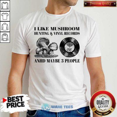 I Like Mushroom Hunting Vinyl Records 3 People Shirt