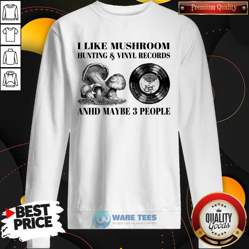 I Like Mushroom Hunting Vinyl Records 3 People Sweatshirt