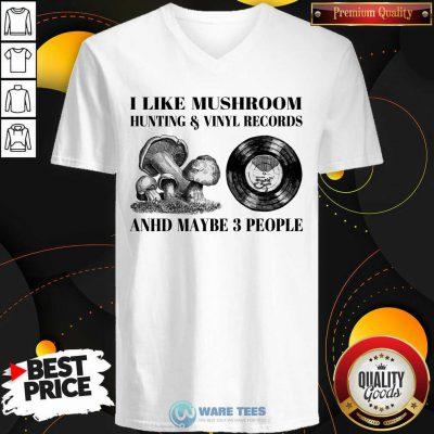 I Like Mushroom Hunting Vinyl Records 3 People V-neck