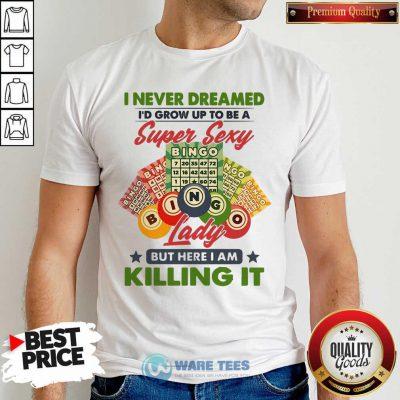 I Never Dreamed Super Sexy Bingo Lady Killing It Shirt