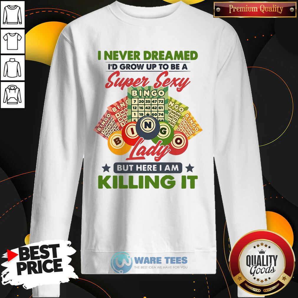 I Never Dreamed Super Sexy Bingo Lady Killing It Sweatshirt