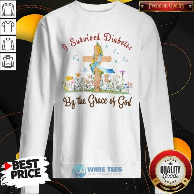I Survived Diabetes By The Grace Of God Sweatshirt
