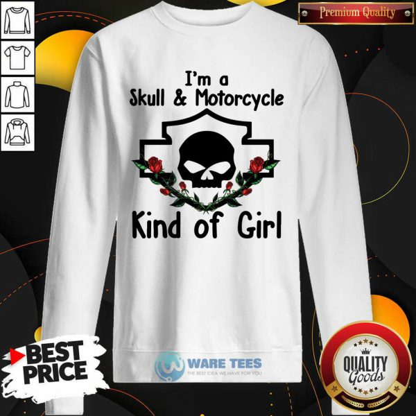 Im A Skull And Motorcycle Kind Of Girl Sweatshirt