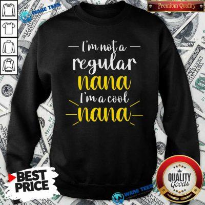 Im Not A Regular Nana Im A Cool Nana Sweatshirt
