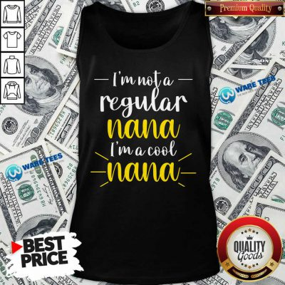 Im Not A Regular Nana Im A Cool Nana Tank Top