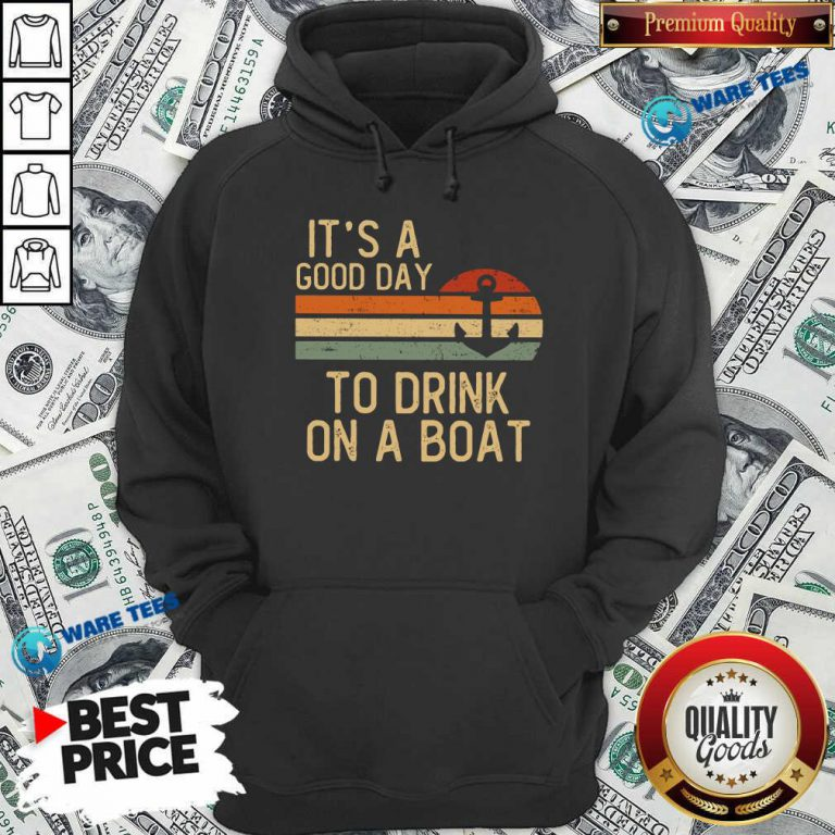 Its A Good Day To Drink On A Boat Hoodie