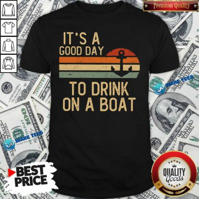 Its A Good Day To Drink On A Boat Shirt