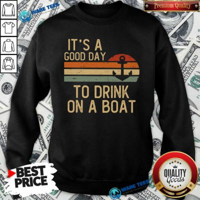 Its A Good Day To Drink On A Boat Sweatshirt