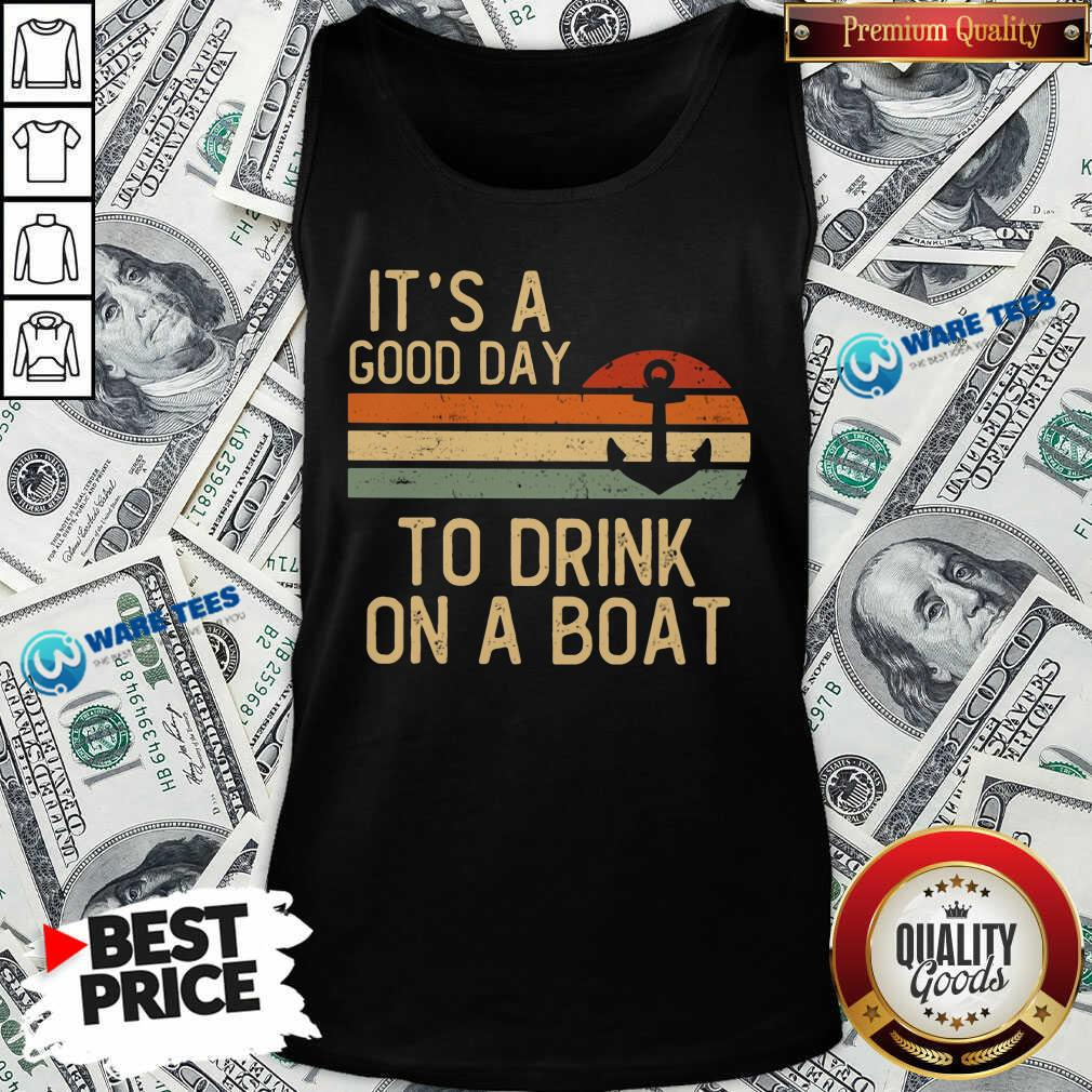Its A Good Day To Drink On A Boat Tank Top