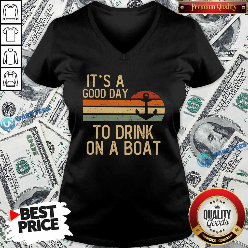 Its A Good Day To Drink On A Boat V-neck