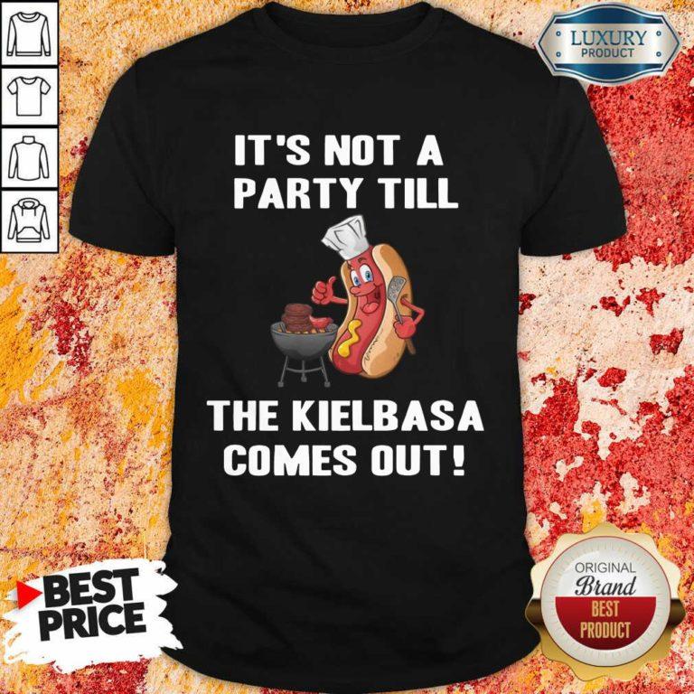 It's Not A Party Till The Kielbasa Shirt