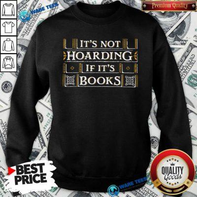 Its Not Hoarding If Its Books Sweatshirt