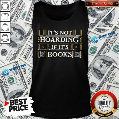 Its Not Hoarding If Its Books Tank Top