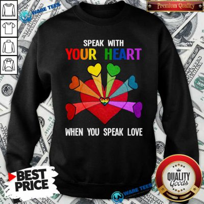 LGBT Speak With Your Love Sweatshirt