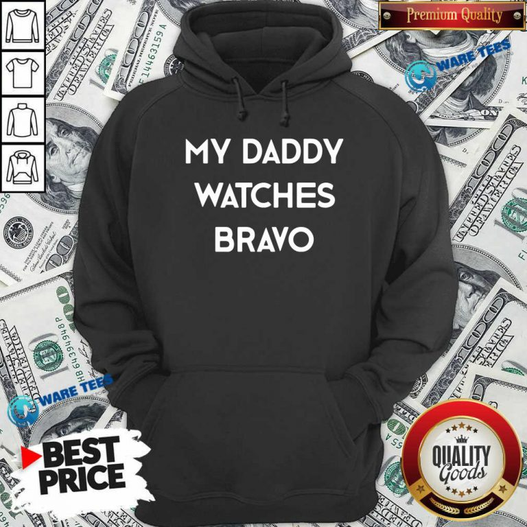 My Dady Watches Bravo Hoodie