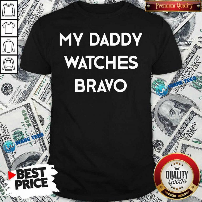 My Dady Watches Bravo Shirt