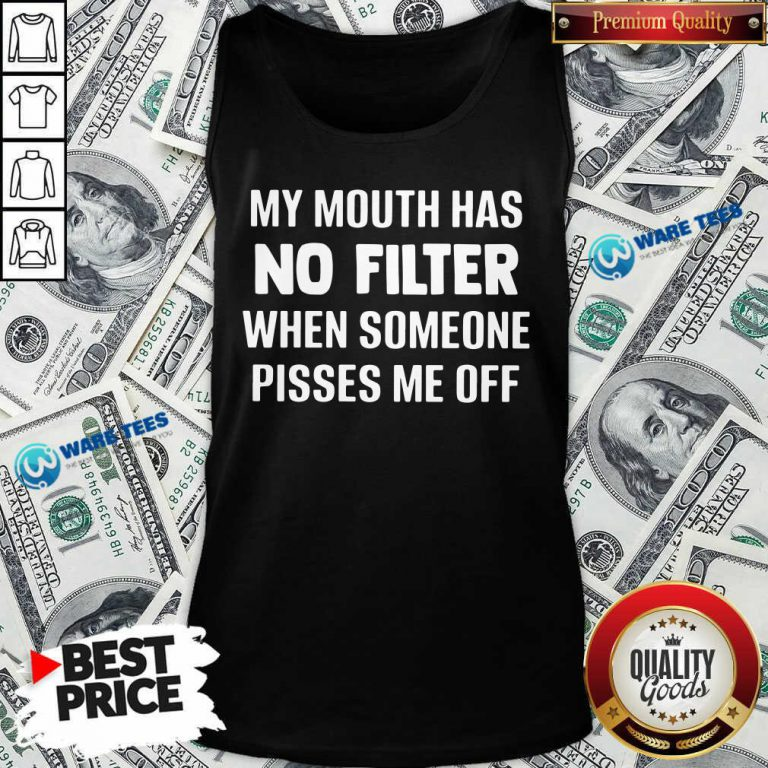My Mouth Has No Filter When Someone Pisses Me Off Tank Top