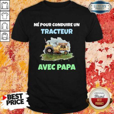 Né Pour Tracteur Avec Papa Shirt