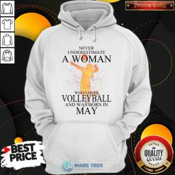Never Underestimate A May Woman Loves Volleyball Hoodie