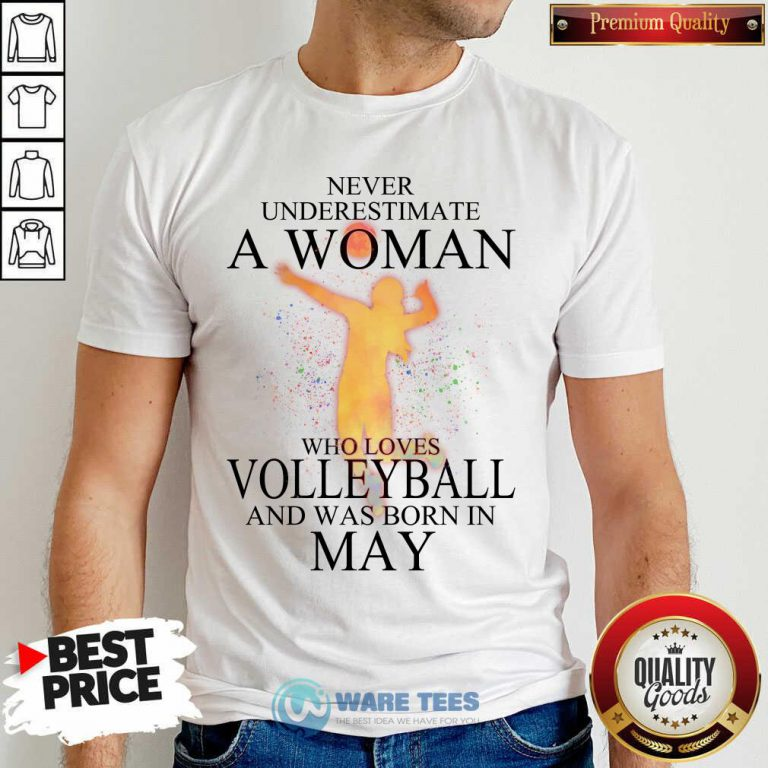 Never Underestimate A May Woman Loves Volleyball Shirt