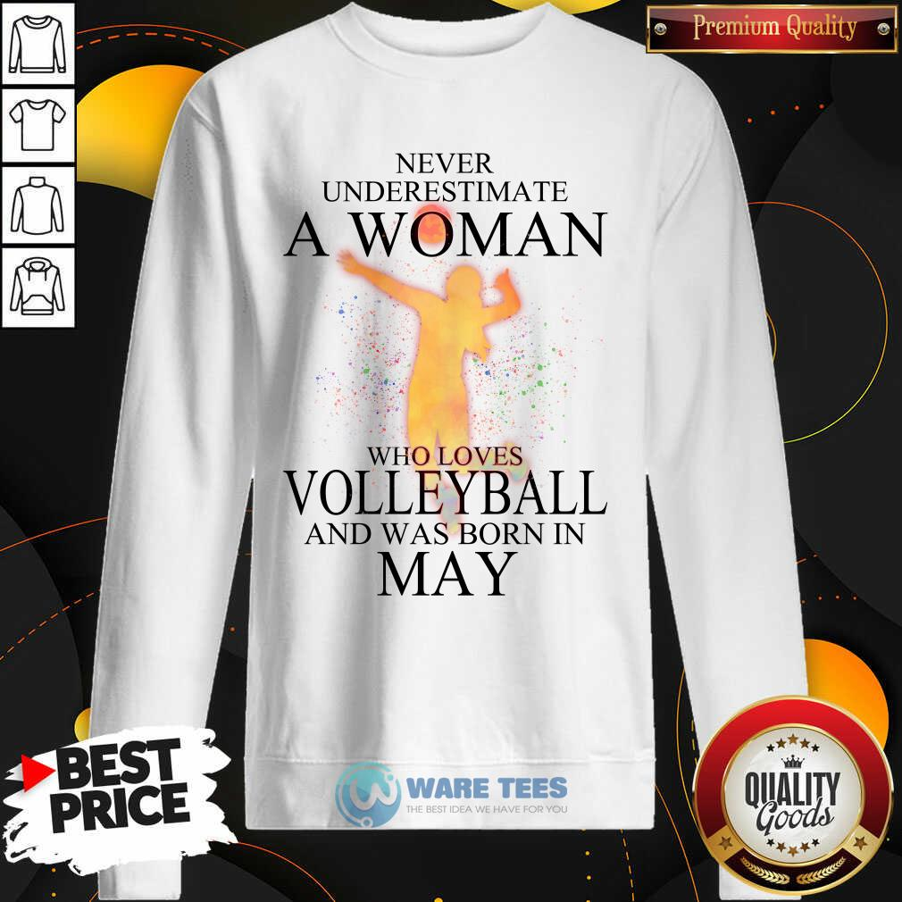 Never Underestimate A May Woman Loves Volleyball Sweatshirt