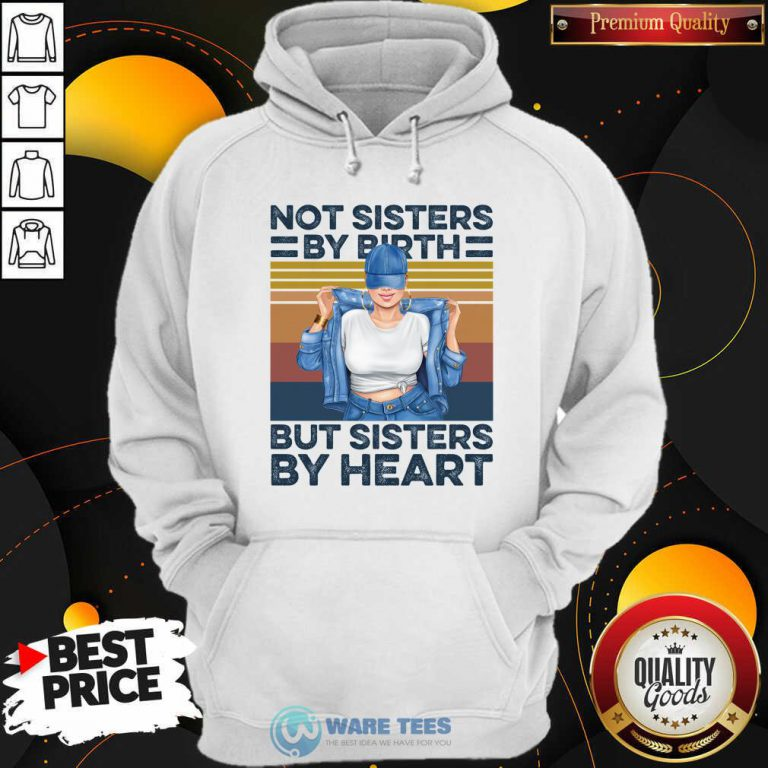 Not Sisters By Birth But Sisters By Heart Vintage Hoodie