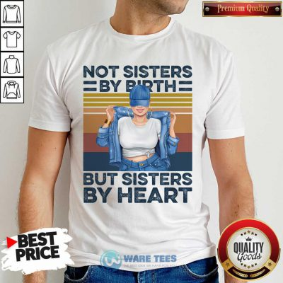 Not Sisters By Birth But Sisters By Heart Vintage Shirt