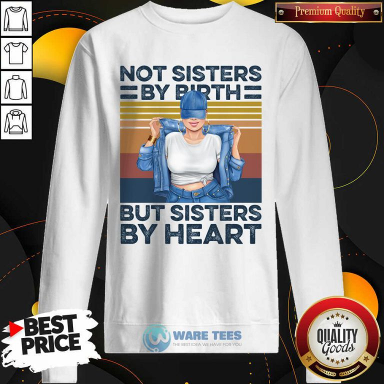 Not Sisters By Birth But Sisters By Heart Vintage Sweatshirt