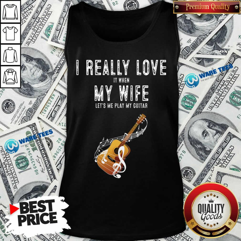 Official I Really Love It When My Wife Lets Me Play Guitar Tank Top