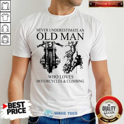 Old Man Who Loves Motorcycles And Climbing Shirt