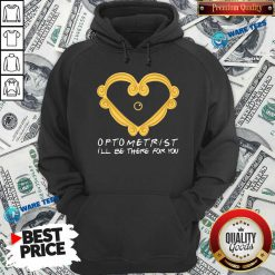 Optometrist Ill Be There For You Hoodie