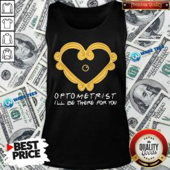 Optometrist Ill Be There For You Tank Top