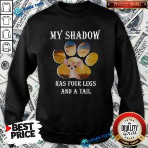 Original Chihuahua My Shadow Has Four Legs And A Tail Sweatshirt