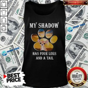 Original Chihuahua My Shadow Has Four Legs And A Tail Tank Top