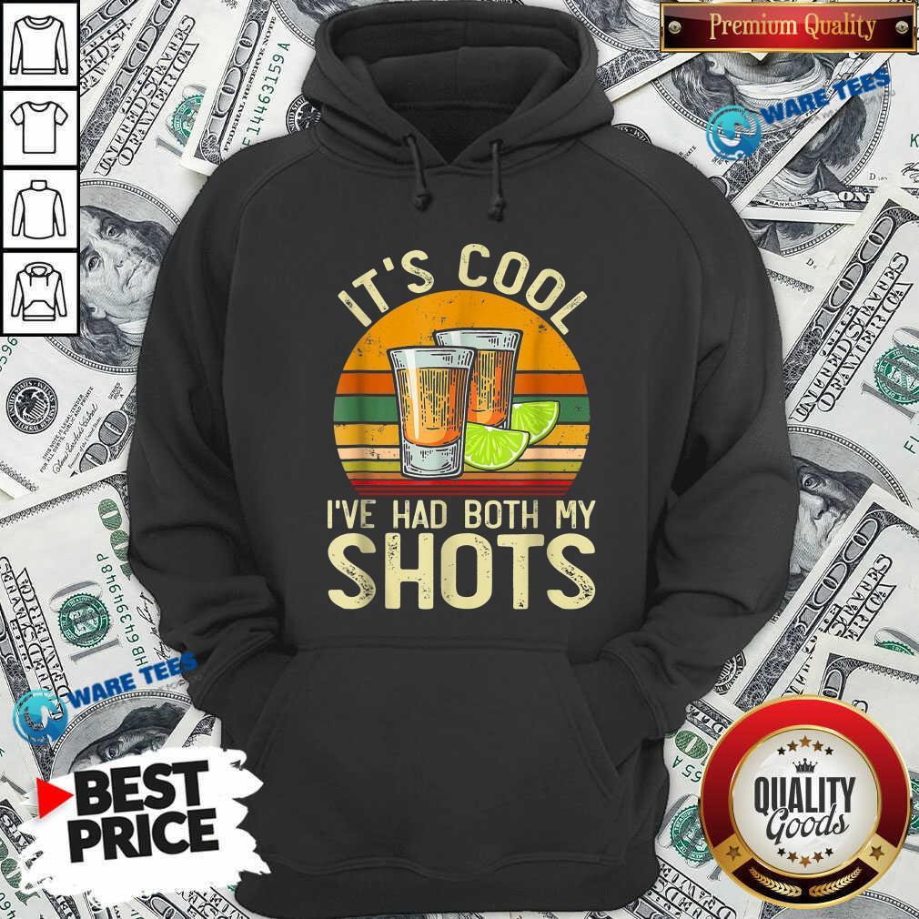 Original Its Cool Ive Had Both My Shots Hoodie