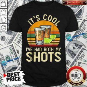 Original Its Cool Ive Had Both My Shots Shirt