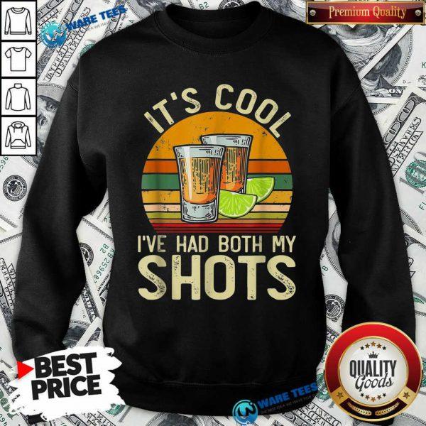Original Its Cool Ive Had Both My Shots Sweatshirt