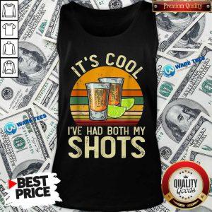 Original Its Cool Ive Had Both My Shots Tank Top