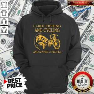 Pretty I Like Fishing And Cycling Maybe 3 People Hoodie