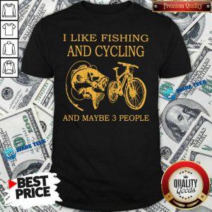 Pretty I Like Fishing And Cycling Maybe 3 People Shirt