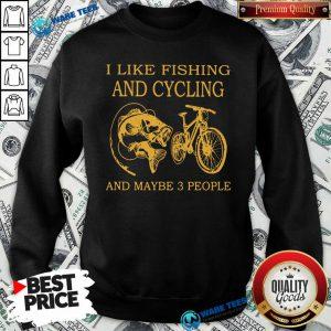 Pretty I Like Fishing And Cycling Maybe 3 People Sweatshirt