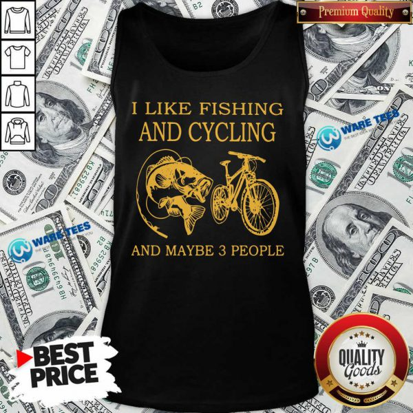 Pretty I Like Fishing And Cycling Maybe 3 People Tank Top