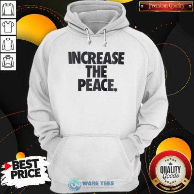Pretty Increase The Peace Hoodie