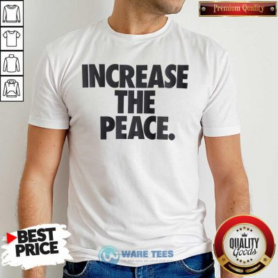Pretty Increase The Peace Shirt