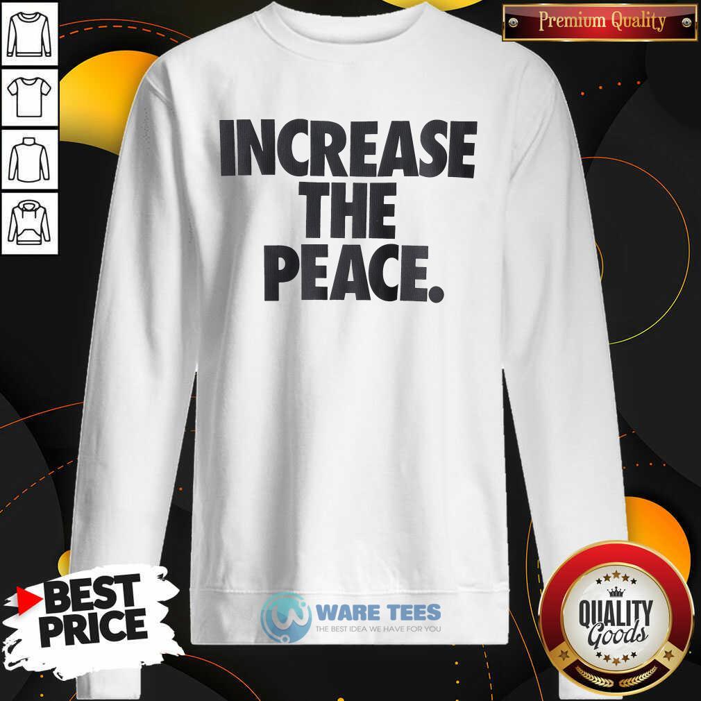 Pretty Increase The Peace Sweatshirt