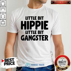 Pretty Little Bit Hippie Little Bit Gangster Shirt