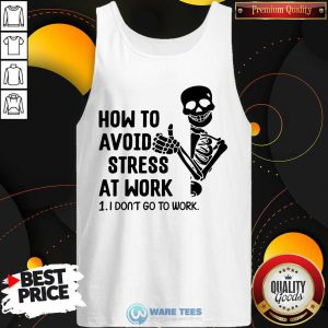 Skeleton How To Avoid Stress At Work I Dont Go To Work Tank Top