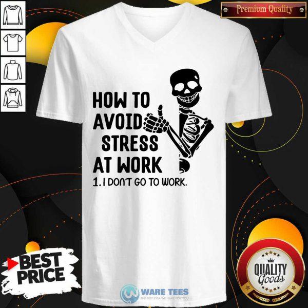 Skeleton How To Avoid Stress At Work I Dont Go To Work V-neck